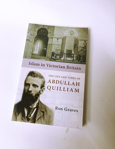 Islam in Victorian Britain: The Life and Times of Abdullah Quilliam by Ron Geaves
