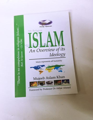 ISLAM: An Overview of Its Ideology by Mujeeb Aslam Khan