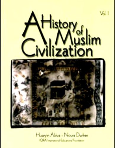 A History of Muslim Civilization By H.A. Noura Durkee : Vol. I