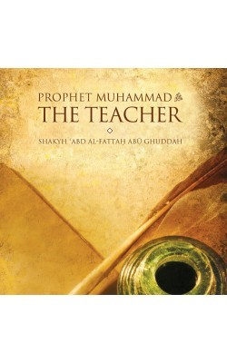 Prophet Muhammad: The Teacher By  Abd Al-Fattah Abu Ghuddah