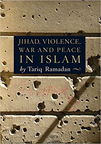 Jihad, Violence, War and Peace in Islam by Tariq Ramadan