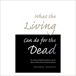 What the Living Can Do for the Dead by Dr Shahrul Hussain
