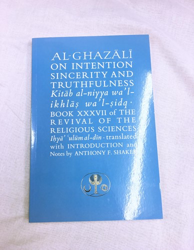 Al-Ghazali on Intention, Sincerity & Truthfulness: The Revival of the Religious Sciences
