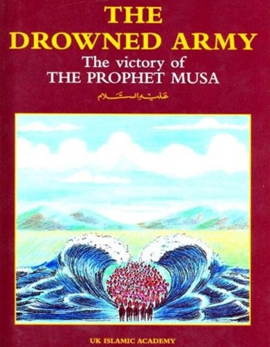 THE DROWNED ARMY: THE STORY OF PROPHET MUSA (MOSES)