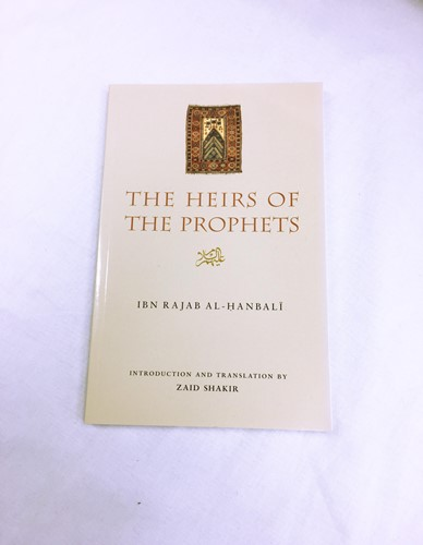Heirs of the Prophets by Ibn Rajab Al-Hanbali