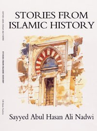 Stories From Islamic History By Sayyed Abul Hasan Ali Nadwi
