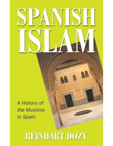 Spanish Islam (A History of the Muslims in Spain) - Reinhart Dozy