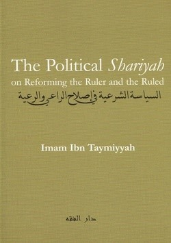 The Political Shariyah on Reforming the Ruler and the Ruled BY Imam Ibn Taymiyyah