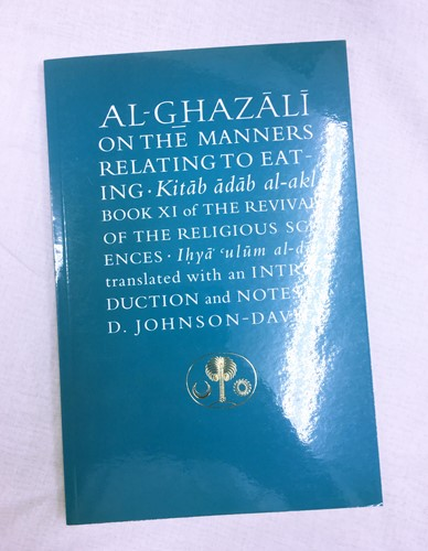 Al-Ghazali on the Manners Relating to Eating: The Revival of the Religious Sciences