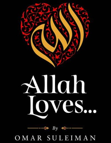 Allah Loves... By Omar Suleman (Who & What Allah Loves)