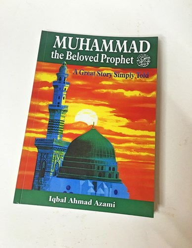 Muhammad (PBUH) the Beloved Prophet: A Great Story Simply Told by Iqbal Ahmad Azmi