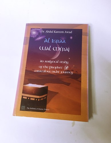Al Israa Wal Miraj - An Analytical Study of the Prophet Miraculous journey by Dr Abdul Kareem