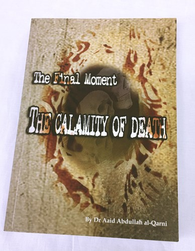 The Final Moments! The Calamity of Death by Dr Aaid Abdullah al-Qarni