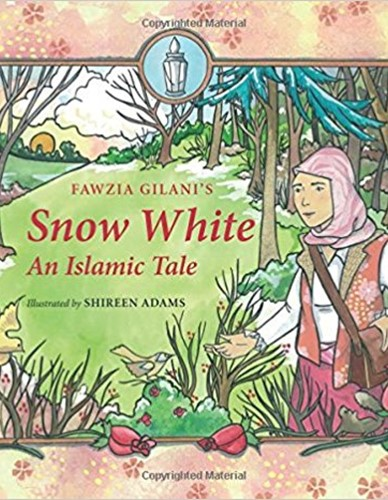 Snow White: An Islamic Tale (Islamic Fairy Tales) by Gilani Fawzia